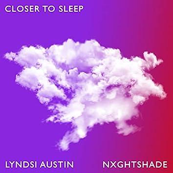 Closer to Sleep