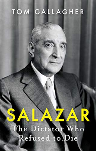 Salazar: The Dictator Who Refused to Die (English Edition)
