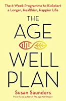 The Age-Well Plan: The 6-Week Programme to Kickstart a Longer, Healthier, Happier Life