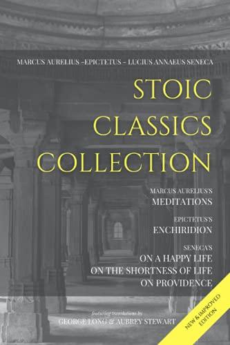 Stoic Classics Collection: Marcus Aurelius's Meditations, Epictetus's Enchiridion, Seneca's On a Happy Life, On the Shortness of Life & On Providence