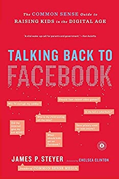 Talking Back to Facebook  The Common Sense Guide to Raising Kids in the Digital Age