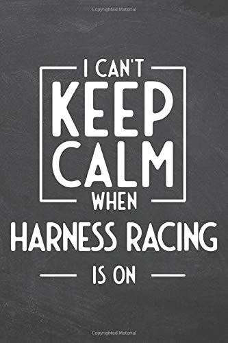 Compare Textbook Prices for I Can't Keep Calm When Harness Racing Is On: Notebook - Office Equipment & Supplies - Funny Gift Idea for Christmas or Birthday  ISBN 9798676120139 by Gregerson, Sophie