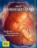 Meine Schwangerschaft: Tag für Tag faszinierende Bilder und umfassender Rat (GU...