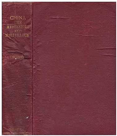 China the mysterious and marvellous / by Victor Murdock