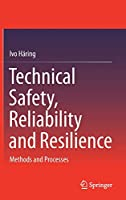 Technical Safety, Reliability and Resilience: Methods and Processes