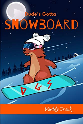 Dude's Gotta Snowboard: A Kid's Chapter Book about a lost marmot on a snowy French mountain. (Dude Series) (English Edition)