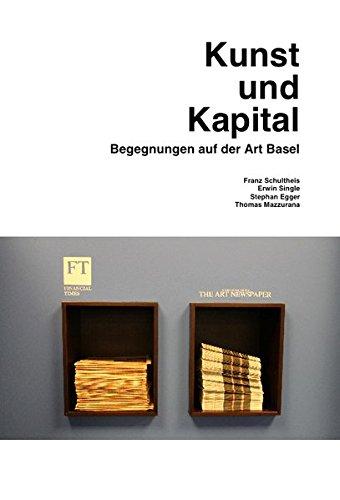 Kunst und Kapital. Begegnungen auf der Art Basel (Kunstwissenschaftliche Bibliothek, Band 44)