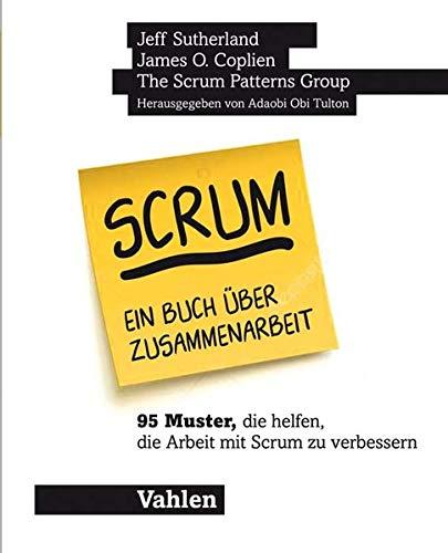 Scrum - ein Buch über Zusammenarbeit: 95 Muster, die helfen, die Arbeit mit Scrum zu verbessern