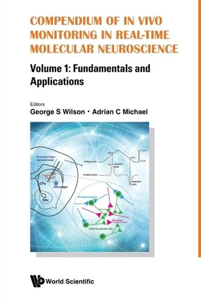 時計貼り直す髄Compendium Of In Vivo Monitoring In Real-Time Molecular Neuroscience - Volume 1: Fundamentals And Applications