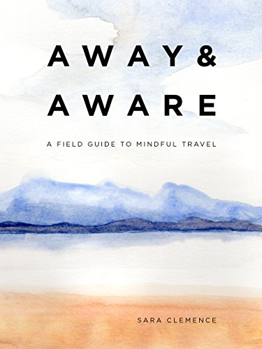 Away & Aware: A Field Guide to Mindful Travel - 414U3Q2j3WL