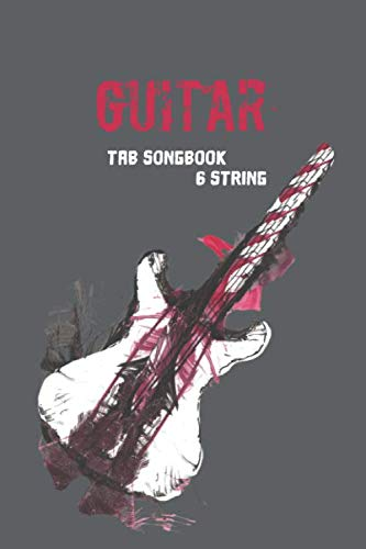 6 String TAB Songbook, Notebook, Exercise Book For Guitar Players - Learning And Songwriting: 120 Pages With TAB Lines - For Students And Professional Songwriters or Composers