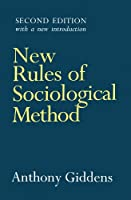 New Rules of Sociological Method: A Positive Critique of Interpretative Sociologies