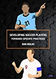 Developing Soccer Players: Forward-Specific Practices (English Edition)
