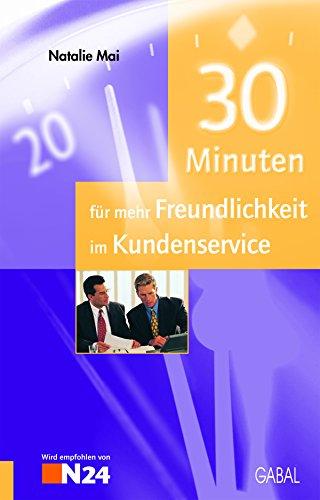 30 Minuten für mehr Freundlichkeit im Kundenservice (German Edition)