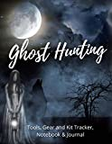 Ghost Hunting: Tools, Gear and Kit Tracker, Paranormal Investigation, Haunted House Journal and Exploration Tools Planner