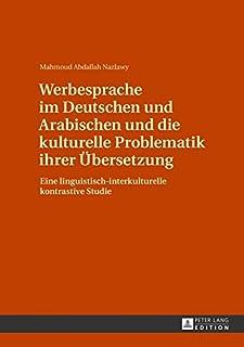 Werbesprache Im Deutschen Und Arabischen Und Die Kulturelle Problematik Ihrer Uebersetzung: Eine Linguistisch-Interkulturelle Kontrastive Studie