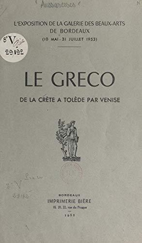 Le Greco, de la Crète à Tolède, par Venise: Exposition de la Galerie des beaux-arts de Bordeaux (10 mai-31 juillet 1953) (French Edition)