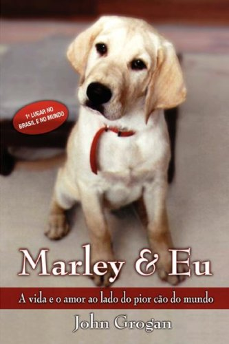 Marley & Eu - Vida E Amor Ao Lado Do Pior Cao Do Mundo