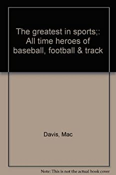 Unknown Binding The greatest in sports;: All time heroes of baseball, football & track Book