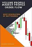 Volume Profile, Market Profile, Order Flow: Next Generation of Daytrading