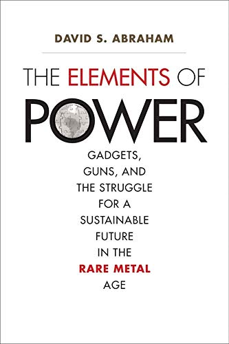 The Elements of Power: Gadgets, Guns, and the Struggle for a Sustainable...