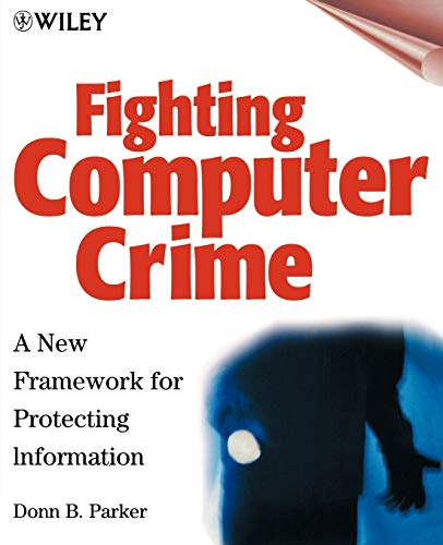 Computer Crime: A New Framework for Protecting Information