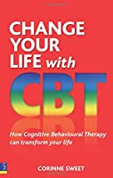 Change Your Life with CBT: How Cognitive Behavioural Therapy Can Transform Your Life