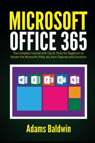Microsoft Office 365: The Complete Tutorial with Tips & Tricks for Beginners to Master the Microsoft Office 365 New Features and Functions