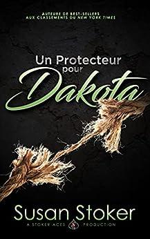 Un Protecteur pour Dakota (Forces Très Spéciales t. 13) par [Susan Stoker, Angélique Olivia Moreau, Valentin Translations]