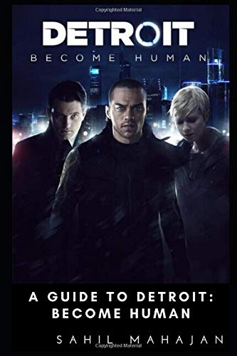 A Guide to Detroit: Become Human: Gaming Guide