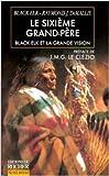 Le sixième grand-père, Black Elk et la grande vision de Black Elk,Raymond J. de Mallie ,J.-M.-G. Le Clézio (Préface) ( 31 mars 2000 ) - Editions du Rocher (31 mars 2000) - 31/03/2000