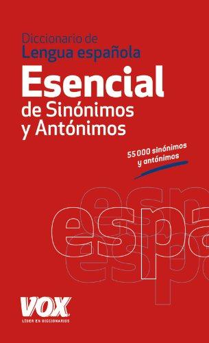 Diccionario Esencial de Sinónimos y Antónimos (VOX - Lengua Española - Diccionarios Generales)
