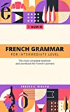French Grammar for Intermediate level: The most complete textbook and workbook for French