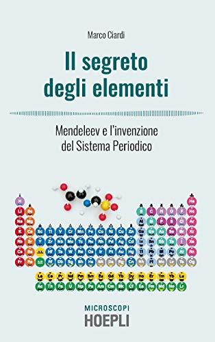 I segreti degli elementi. Mendeleev e l'invenzione del Sistema Periodico (Microscopi)