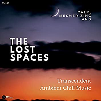 The Lost Spaces - Calm, Mesmerizing And Transcendent Ambient Chill Music - Vol. 09