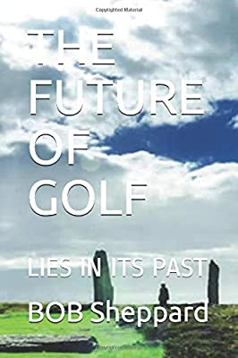 The Future Of Golf: Lies In Its Past