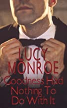 Goodness Had Nothing To Do With It (Zebra Contemporary Romance) by Lucy Monroe (2005-12-01)