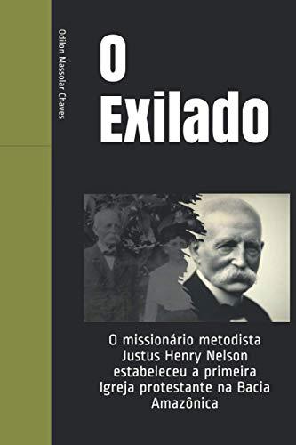 O Exilado: O missionário metodista Justus Henry Nelson estabeleceu a primeira Igreja protestante na Bacia Amazônica