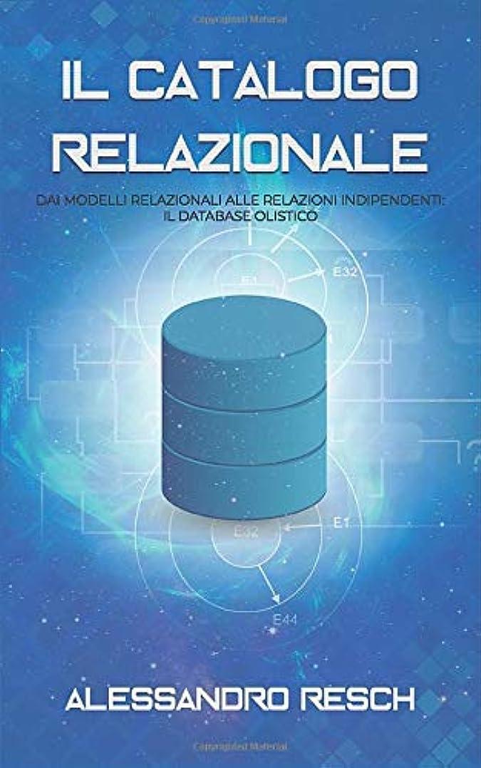 包囲付ける狂うIl catalogo relazionale: Dal modello relazionale alle relazioni indipendenti: il database olistico
