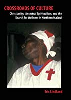 Crossroads of Culture: Christianity, Ancestral Spiritualism, and the Search for Wellness in Northern Malawi