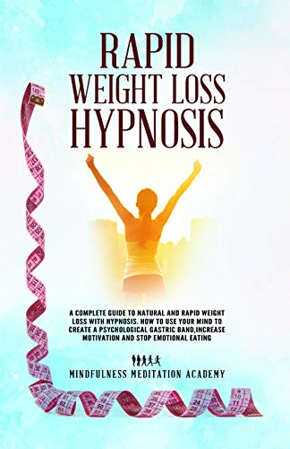 Rapid Weight Loss Hypnosis: A Complete Guide To Natural And Rapid Weight Loss With Hypnosis. How To Use Your Mind To Create A Psychological Gastric Band,Increase Motivation And Stop Emotional Eating