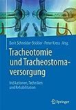 Tracheotomie und Tracheostomaversorgung: Indikationen, Techniken & Rehabilitation - Berit Schneider-Stickler