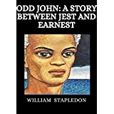 Odd John: A Story Between Jest and Earnest (English Edition)