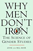 Why Men Don't Iron: The Fascinating and Unalterable Differences Between Men andWomen