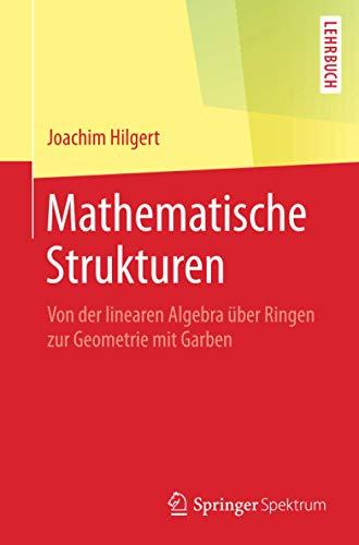 Mathematische Strukturen: Von der linearen Algebra über Ringen zur Geometrie mit Garben