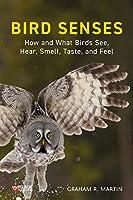 Bird Senses: How What Birds See, Hear, Smell, Taste, and Feel (Pelagic Monographs)