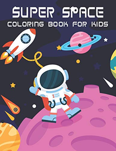 Super Space Coloring Book For Kids: Relieve Depression and Anxiety While You Color Aliens and Astronauts.Vol-1