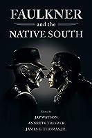 Faulkner and the Native South (Faulkner and Yoknapatawpha)