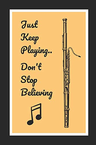 Bassoon: Just Keep Playing.. Don't Stop Believing: Themed Novelty Lined Notebook / Journal To Write In Perfect Gift Item (6 x 9 inches)