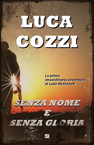 SENZA NOME E SENZA GLORIA (Thriller): Un romanzo coinvolgente, un'avventura ricca di passioni, intrighi ed emozioni (Serie di Luke McDowell Vol. 1)